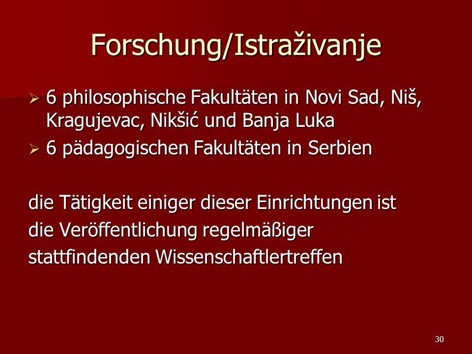 30 Forschung/Istraživanje 6 philosophische Fakultäten in Novi Sad, Niš, Kragujevac, Nikšić und Banja Luka 6 philosophische Fakultäten in Novi Sad, Niš