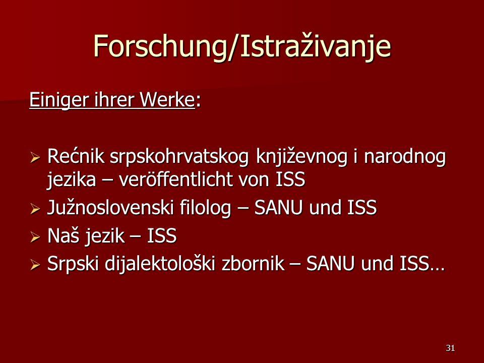 31 Forschung/Istraživanje Einiger ihrer Werke: Rećnik srpskohrvatskog književnog i narodnog jezika – veröffentlicht von ISS Rećnik srpskohrvatskog knj