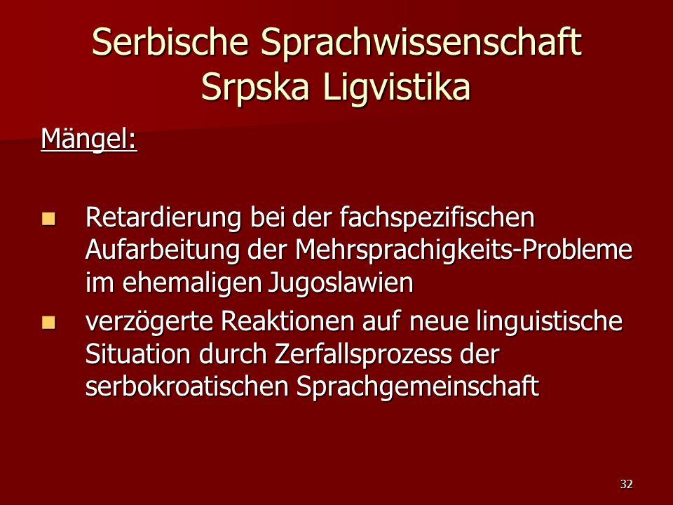 32 Serbische Sprachwissenschaft Srpska Ligvistika Mängel: Retardierung bei der fachspezifischen Aufarbeitung der Mehrsprachigkeits-Probleme im ehemali