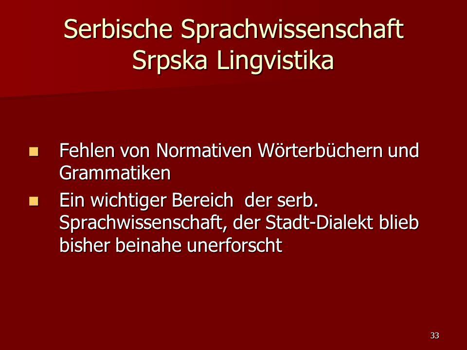 33 Serbische Sprachwissenschaft Srpska Lingvistika Fehlen von Normativen Wörterbüchern und Grammatiken Fehlen von Normativen Wörterbüchern und Grammat