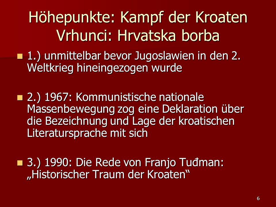 6 Höhepunkte: Kampf der Kroaten Vrhunci: Hrvatska borba 1.) unmittelbar bevor Jugoslawien in den 2. Weltkrieg hineingezogen wurde 1.) unmittelbar bevo