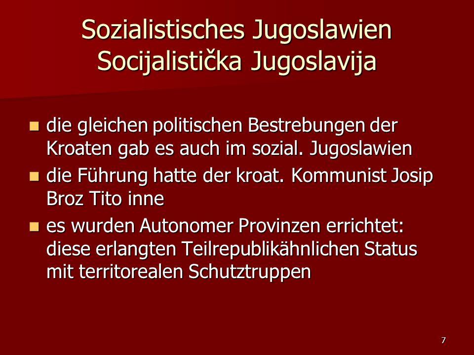 7 Sozialistisches Jugoslawien Socijalistička Jugoslavija die gleichen politischen Bestrebungen der Kroaten gab es auch im sozial. Jugoslawien die glei