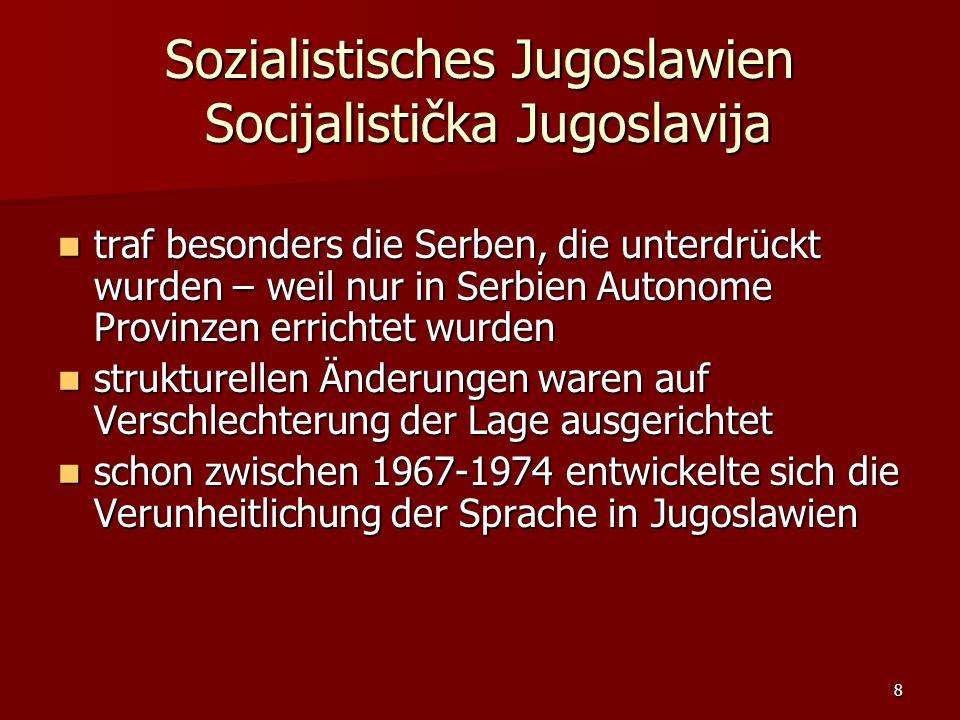 8 Sozialistisches Jugoslawien Socijalistička Jugoslavija traf besonders die Serben, die unterdrückt wurden – weil nur in Serbien Autonome Provinzen er