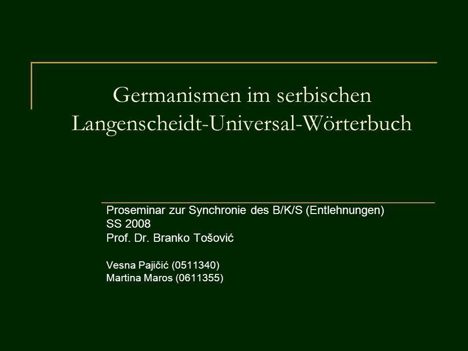 Germanismen im serbischen Langenscheidt-Universal-Wörterbuch Proseminar zur Synchronie des B/K/S (Entlehnungen) SS 2008 Prof. Dr. Branko Tošović Vesna