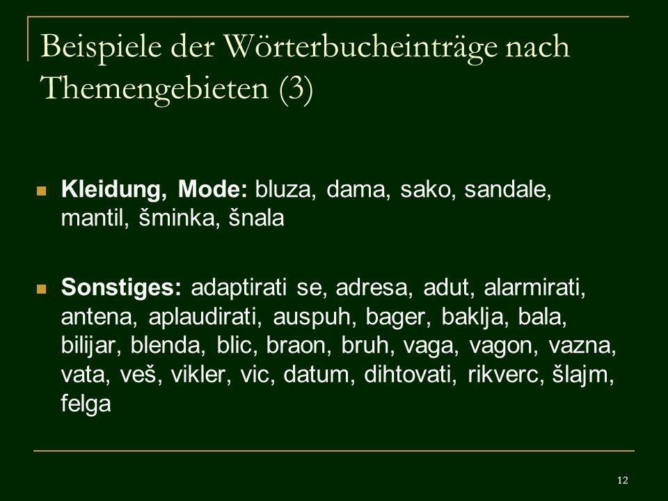 12 Beispiele der Wörterbucheinträge nach Themengebieten (3) Kleidung, Mode: bluza, dama, sako, sandale, mantil, šminka, šnala Sonstiges: adaptirati se