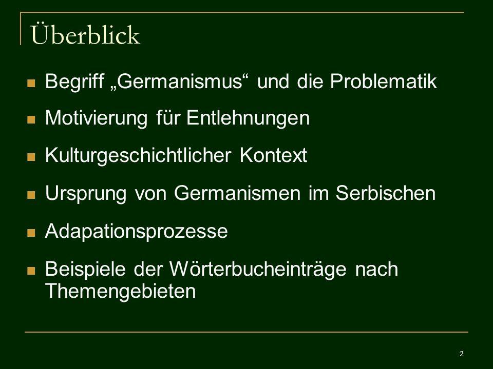 2 Überblick Begriff Germanismus und die Problematik Motivierung für Entlehnungen Kulturgeschichtlicher Kontext Ursprung von Germanismen im Serbischen
