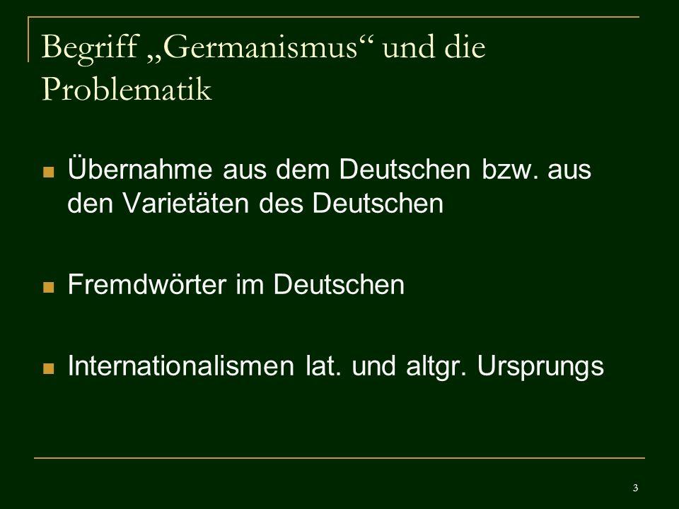 3 Begriff Germanismus und die Problematik Übernahme aus dem Deutschen bzw. aus den Varietäten des Deutschen Fremdwörter im Deutschen Internationalisme