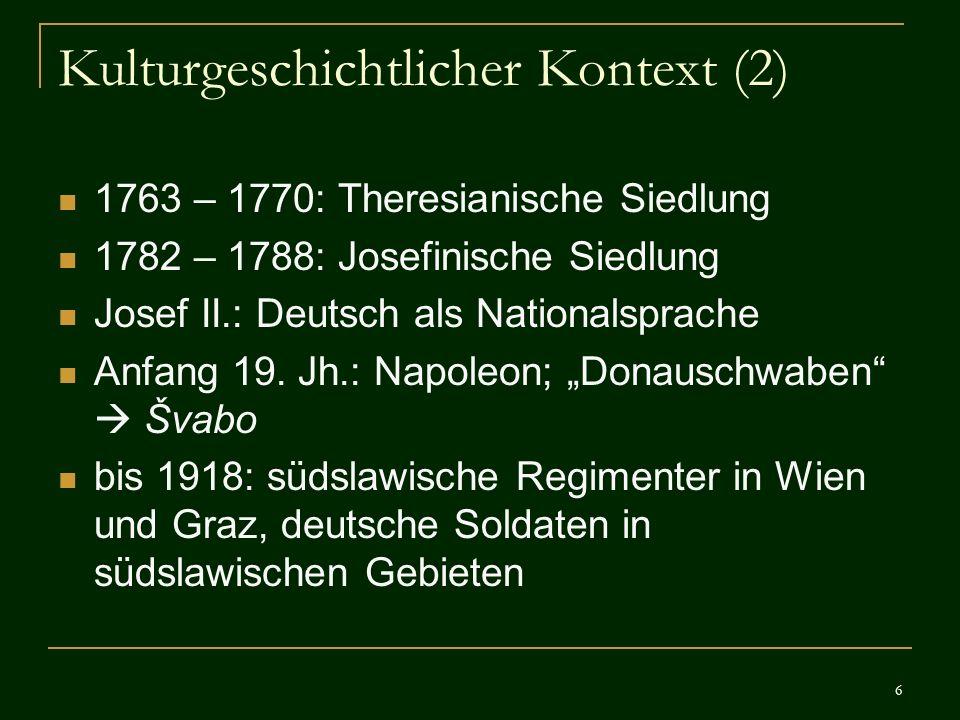 6 Kulturgeschichtlicher Kontext (2) 1763 – 1770: Theresianische Siedlung 1782 – 1788: Josefinische Siedlung Josef II.: Deutsch als Nationalsprache Anf
