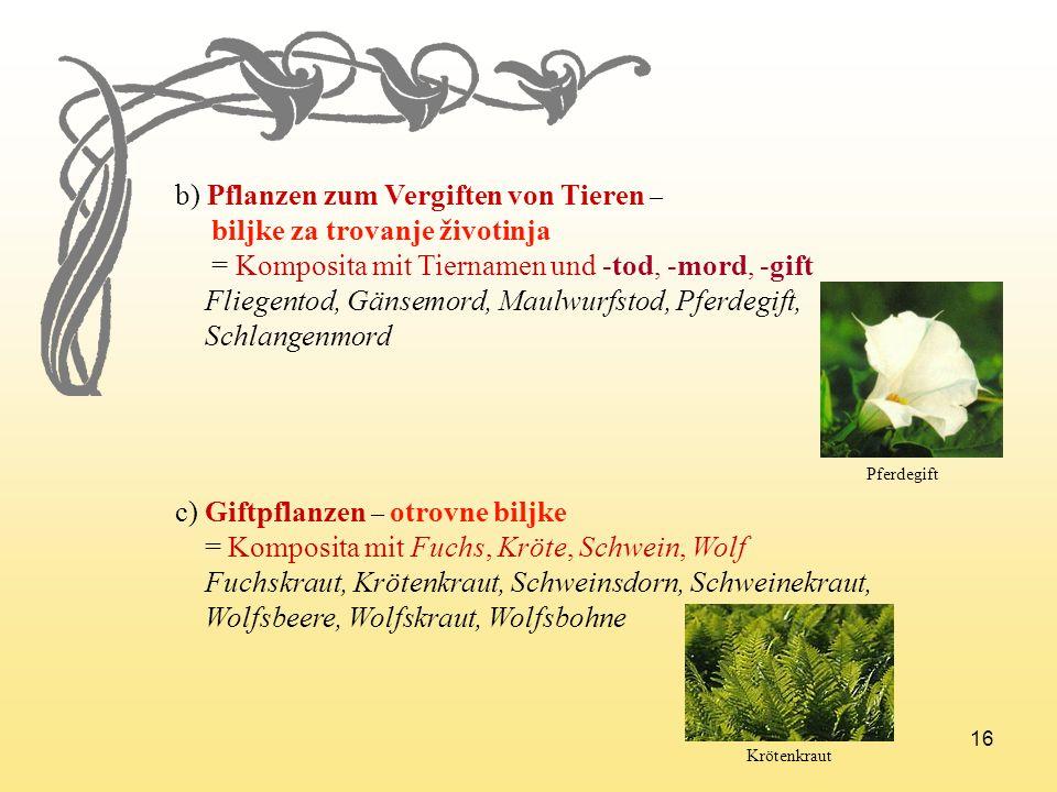 16 b) Pflanzen zum Vergiften von Tieren – biljke za trovanje životinja = Komposita mit Tiernamen und -tod, -mord, -gift Fliegentod, Gänsemord, Maulwur