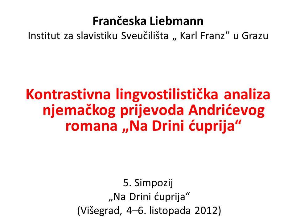 Frančeska Liebmann Institut za slavistiku Sveučilišta Karl Franz u Grazu Kontrastivna lingvostilistička analiza njemačkog prijevoda Andrićevog romana
