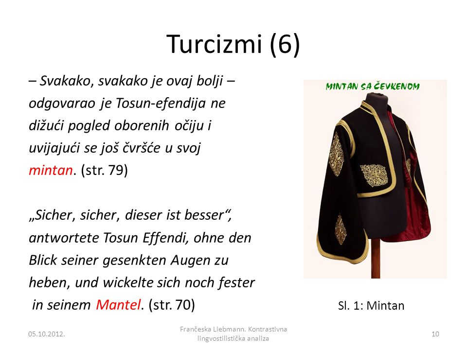 Turcizmi (6) – Svakako, svakako je ovaj bolji – odgovarao je Tosun-efendija ne dižući pogled oborenih očiju i uvijajući se još čvršće u svoj mintan. (