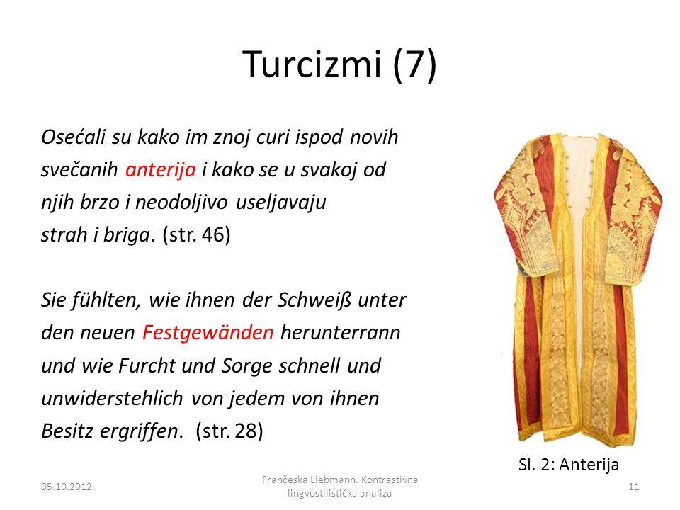 Turcizmi (7) Osećali su kako im znoj curi ispod novih svečanih anterija i kako se u svakoj od njih brzo i neodoljivo useljavaju strah i briga. (str. 4