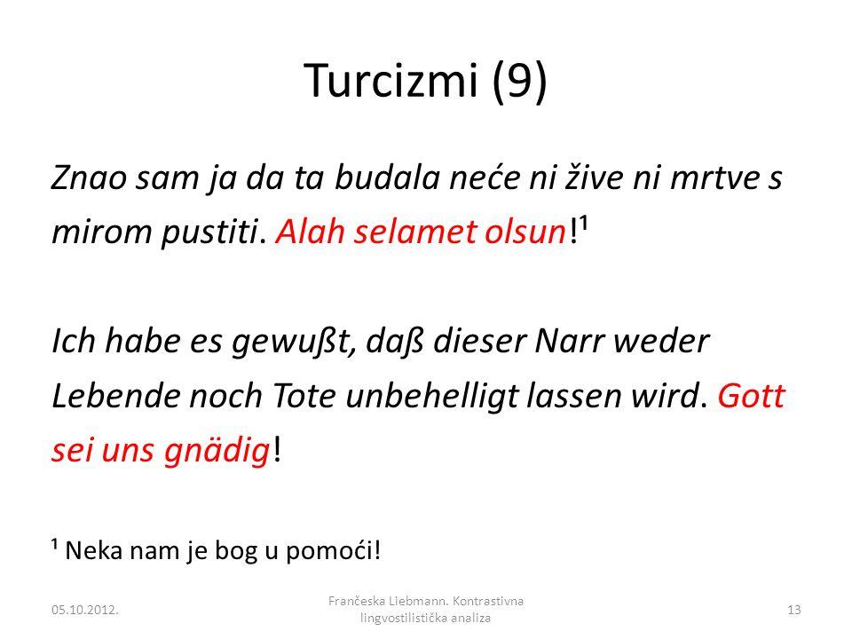 Turcizmi (9) Znao sam ja da ta budala neće ni žive ni mrtve s mirom pustiti. Alah selamet olsun!¹ Ich habe es gewußt, daß dieser Narr weder Lebende no