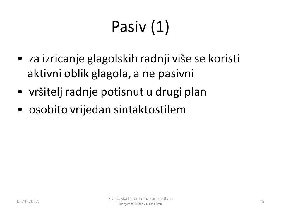 Pasiv (1) za izricanje glagolskih radnji više se koristi aktivni oblik glagola, a ne pasivni vršitelj radnje potisnut u drugi plan osobito vrijedan si
