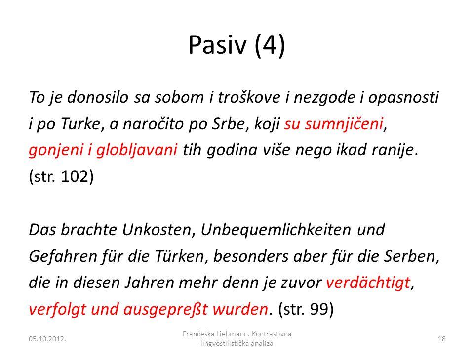Pasiv (4) To je donosilo sa sobom i troškove i nezgode i opasnosti i po Turke, a naročito po Srbe, koji su sumnjičeni, gonjeni i globljavani tih godin