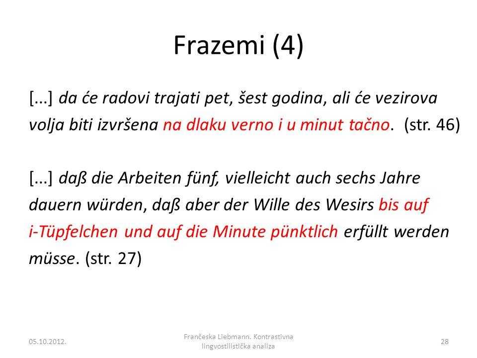 Frazemi (4) [...] da će radovi trajati pet, šest godina, ali će vezirova volja biti izvršena na dlaku verno i u minut tačno. (str. 46) [...] daß die A