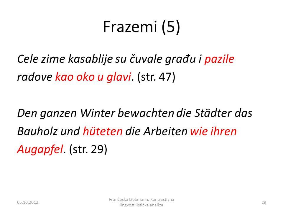 Frazemi (5) Cele zime kasablije su čuvale gra đ u i pazile radove kao oko u glavi. (str. 47) Den ganzen Winter bewachten die Städter das Bauholz und h