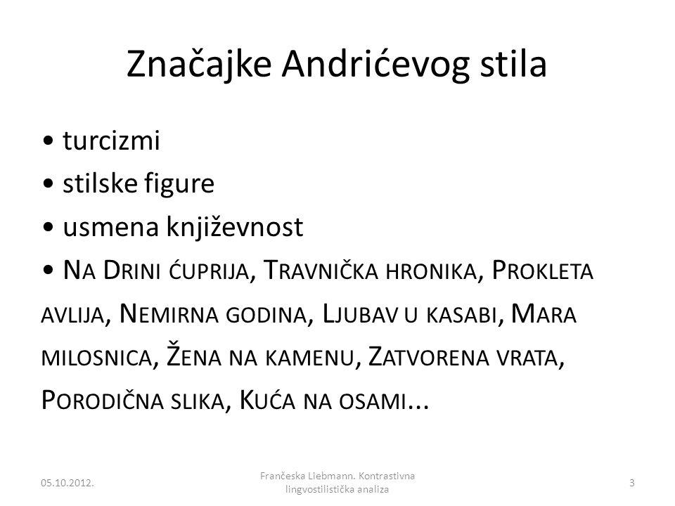 Značajke Andrićevog stila turcizmi stilske figure usmena književnost N A D RINI ĆUPRIJA, T RAVNIČKA HRONIKA, P ROKLETA AVLIJA, N EMIRNA GODINA, L JUBA