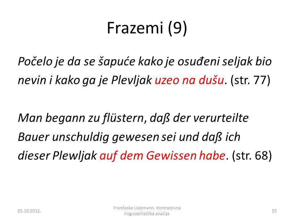 Frazemi (9) Počelo je da se šapuće kako je osu đ eni seljak bio nevin i kako ga je Plevljak uzeo na dušu. (str. 77) Man begann zu flüstern, daß der ve