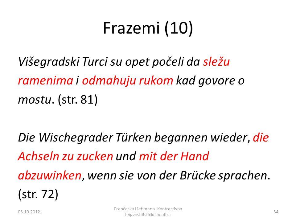 Frazemi (10) Višegradski Turci su opet počeli da sležu ramenima i odmahuju rukom kad govore o mostu. (str. 81) Die Wischegrader Türken begannen wieder