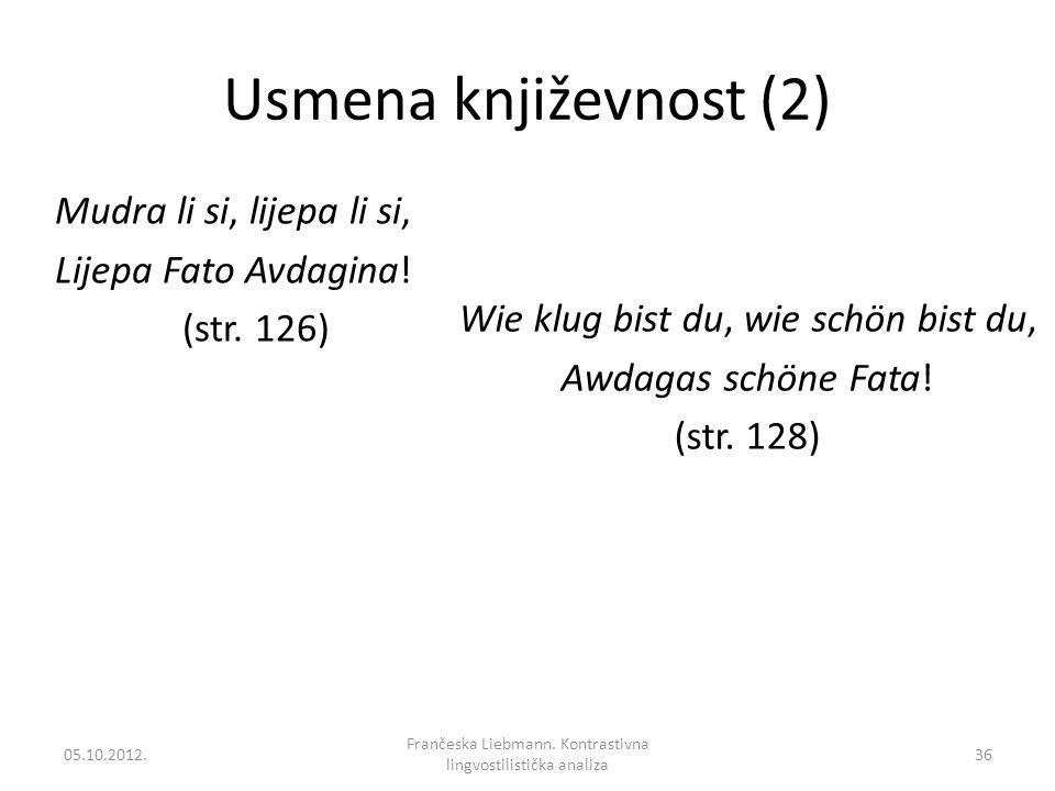 Usmena književnost (2) Mudra li si, lijepa li si, Lijepa Fato Avdagina! (str. 126) Wie klug bist du, wie schön bist du, Awdagas schöne Fata! (str. 128