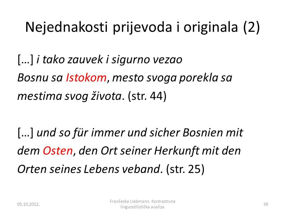Nejednakosti prijevoda i originala (2) […] i tako zauvek i sigurno vezao Bosnu sa Istokom, mesto svoga porekla sa mestima svog života. (str. 44) […] u