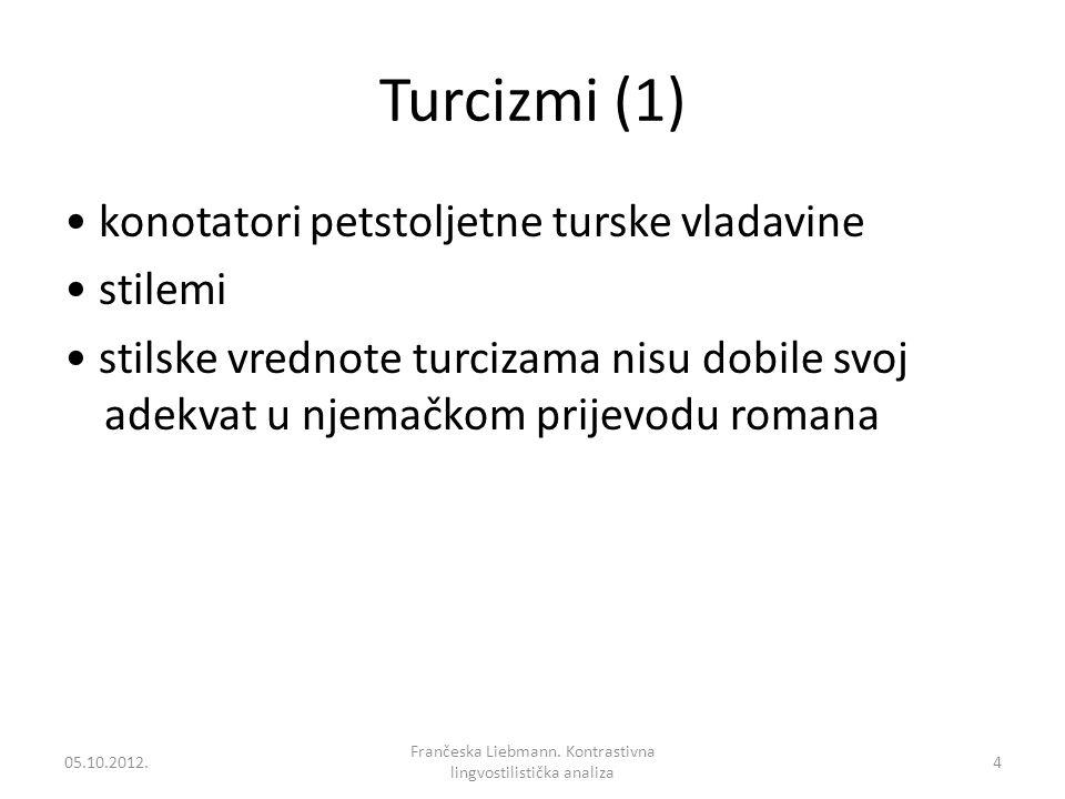 Turcizmi (1) konotatori petstoljetne turske vladavine stilemi stilske vrednote turcizama nisu dobile svoj adekvat u njemačkom prijevodu romana 05.10.2