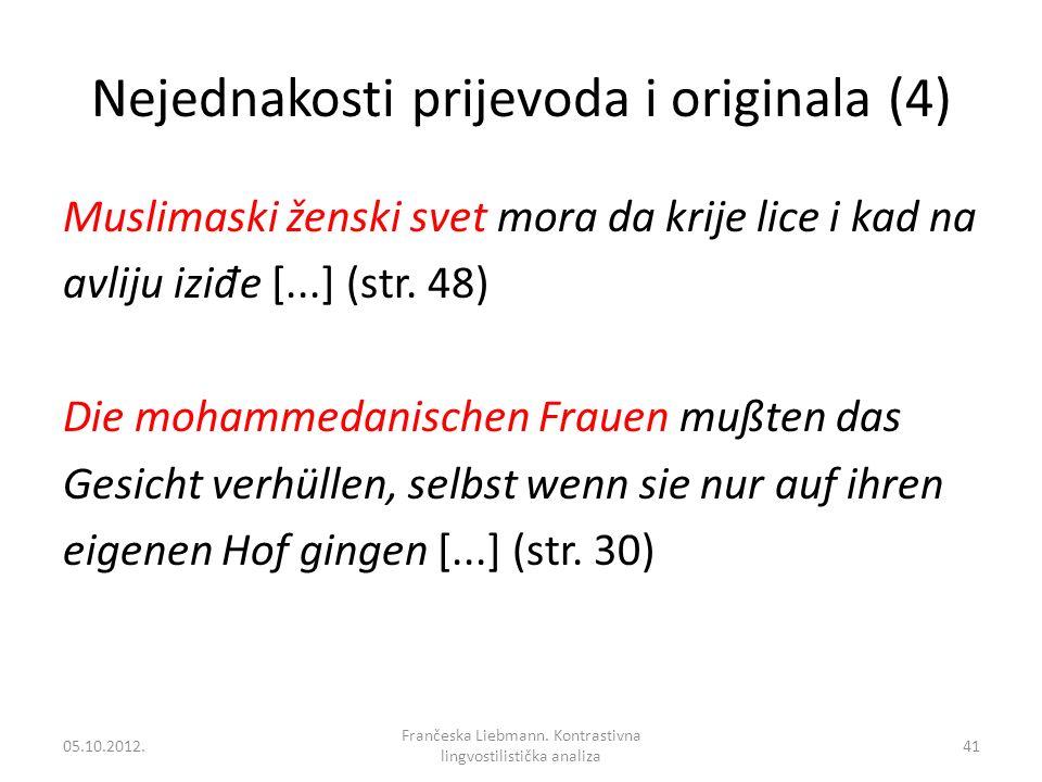Nejednakosti prijevoda i originala (4) Muslimaski ženski svet mora da krije lice i kad na avliju izi đ e [...] (str. 48) Die mohammedanischen Frauen m