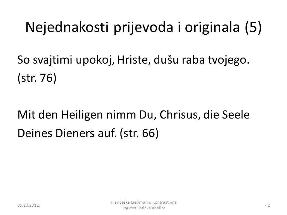 Nejednakosti prijevoda i originala (5) So svajtimi upokoj, Hriste, dušu raba tvojego. (str. 76) Mit den Heiligen nimm Du, Chrisus, die Seele Deines Di