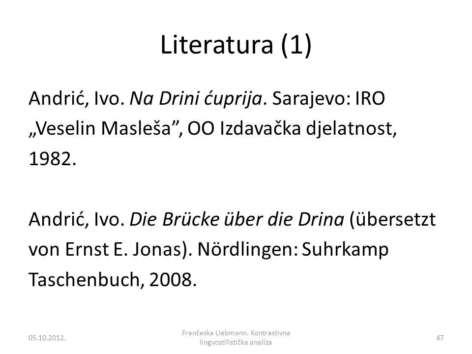 Literatura (1) Andrić, Ivo. Na Drini ćuprija. Sarajevo: IRO Veselin Masleša, OO Izdavačka djelatnost, 1982. Andrić, Ivo. Die Brücke über die Drina (üb