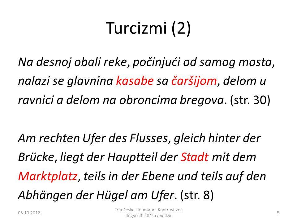 Turcizmi (2) Na desnoj obali reke, počinjući od samog mosta, nalazi se glavnina kasabe sa čaršijom, delom u ravnici a delom na obroncima bregova. (str