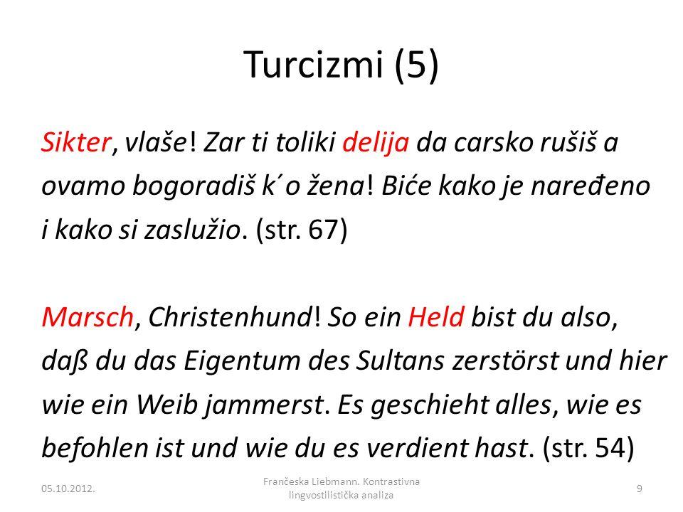 Turcizmi (5) Sikter, vlaše! Zar ti toliki delija da carsko rušiš a ovamo bogoradiš k´o žena! Biće kako je nare đ eno i kako si zaslužio. (str. 67) Mar