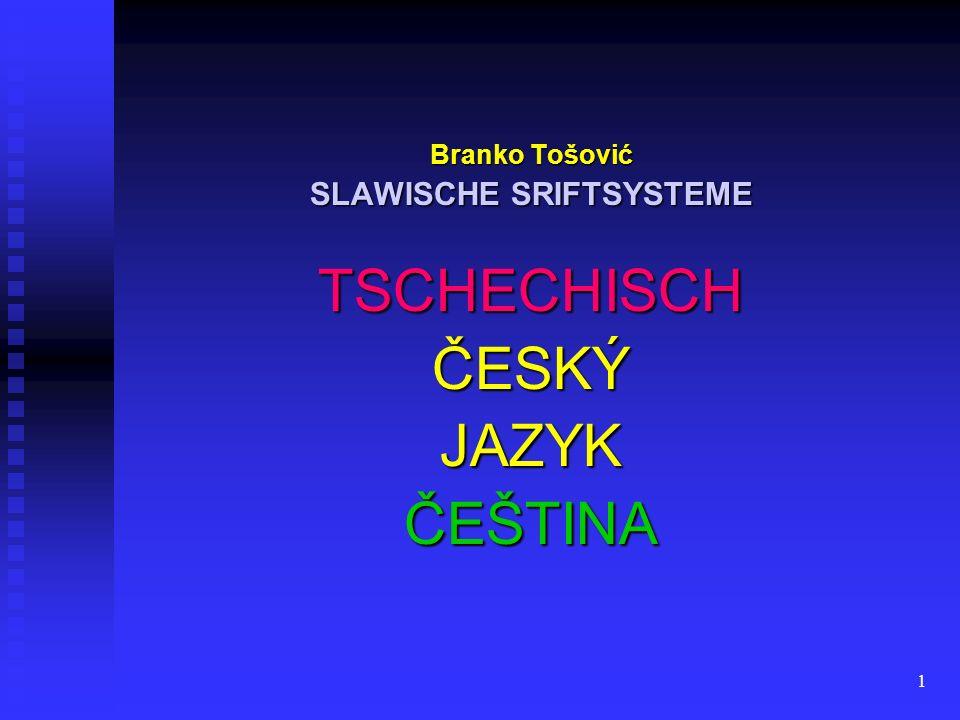 1 Branko Tošović SLAWISCHE SRIFTSYSTEME TSCHECHISCH ČESKÝ JAZYK ČEŠTINA