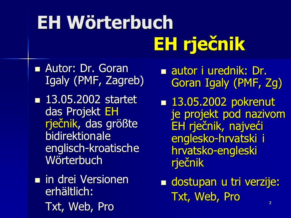 3 EH Wörterbuch EH rječnik über 210.000 Wörter teilweise durch das Bildungsministerium finanziert Interaktion mit den Benutzern preko 210.000 riječi djelomično financiran od strane Ministarstva znanosti, prosvjete i športa interakcija s korisnicima daje ključni nastavak razvoja