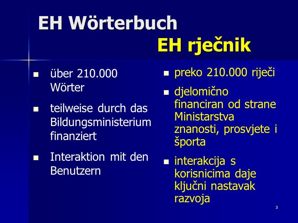 4 EH Wörterbuch EH rječnik http://www.taktikanova.hr/eh http://www.taktikanova.hr/eh Ergebnisse der Entwicklung bis heute: 6 engl.-kroat.