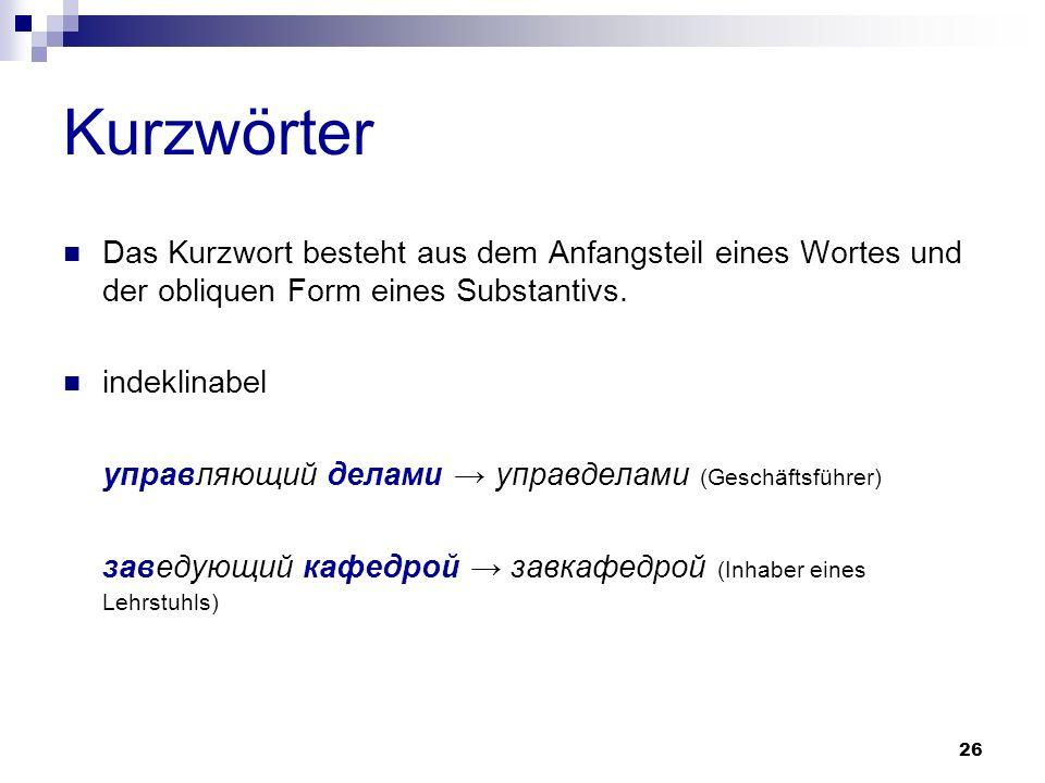 27 Kurzwörter Das Kurzwort wird gebildet aus Anfangs- und Endteil eines Wortes.