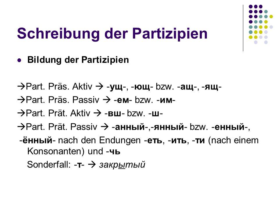 Schreibung der Partizipien Bildung der Partizipien Part. Präs. Aktiv -ущ-, -ющ- bzw. -ащ-, -ящ- Part. Präs. Passiv -ем- bzw. -им- Part. Prät. Aktiv -в