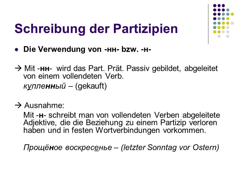 Schreibung der Partizipien Die Verwendung von -нн- bzw. -н- Mit -нн- wird das Part. Prät. Passiv gebildet, abgeleitet von einem vollendeten Verb. купл