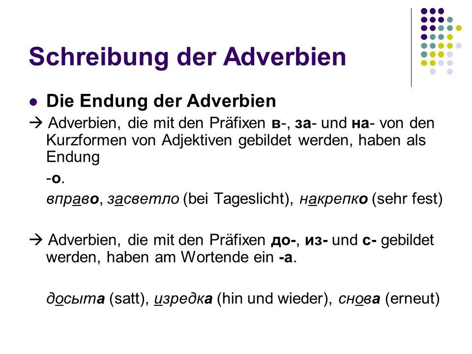 Schreibung der Adverbien Die Endung der Adverbien Adverbien, die mit den Präfixen в-, за- und на- von den Kurzformen von Adjektiven gebildet werden, h