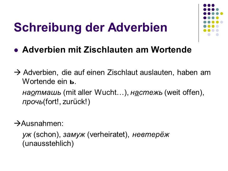 Schreibung der Adverbien Adverbien mit Zischlauten am Wortende Adverbien, die auf einen Zischlaut auslauten, haben am Wortende ein ь. наотмашь (mit al