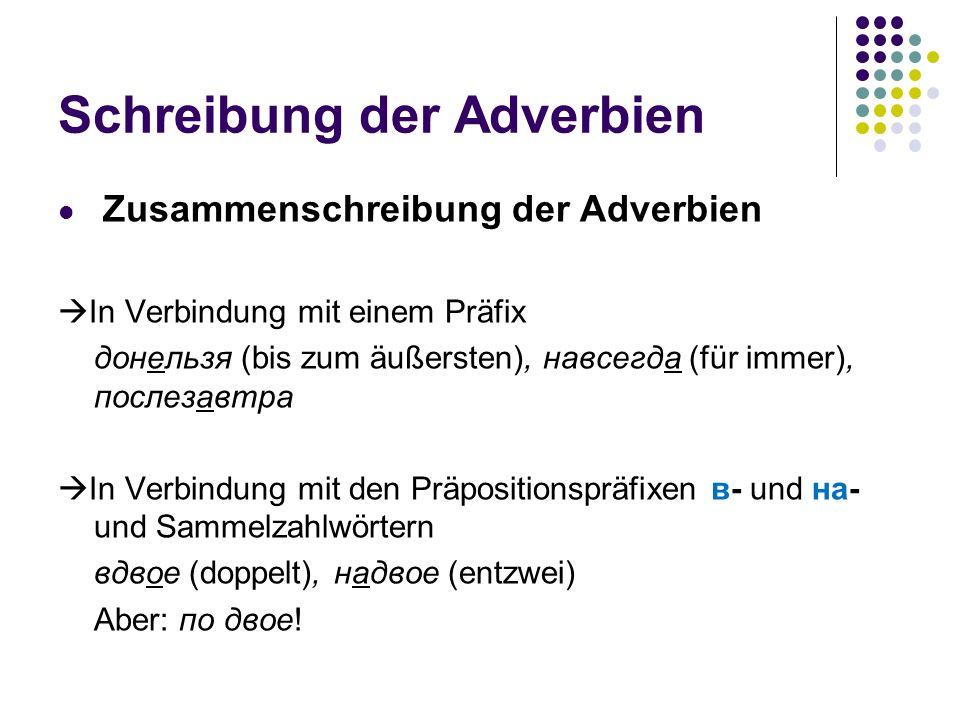 Schreibung der Adverbien Zusammenschreibung der Adverbien In Verbindung mit einem Präfix донельзя (bis zum äußersten), навсегда (für immer), послезавт