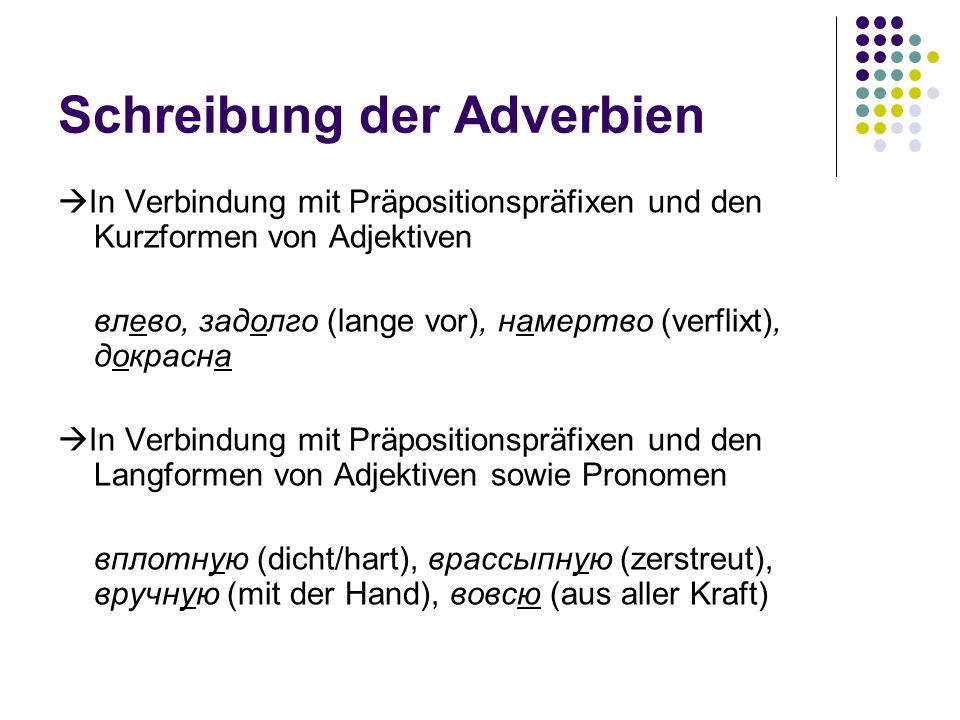 Schreibung der Adverbien In Verbindung mit Präpositionspräfixen und den Kurzformen von Adjektiven влево, задолго (lange vor), намертво (verflixt), док