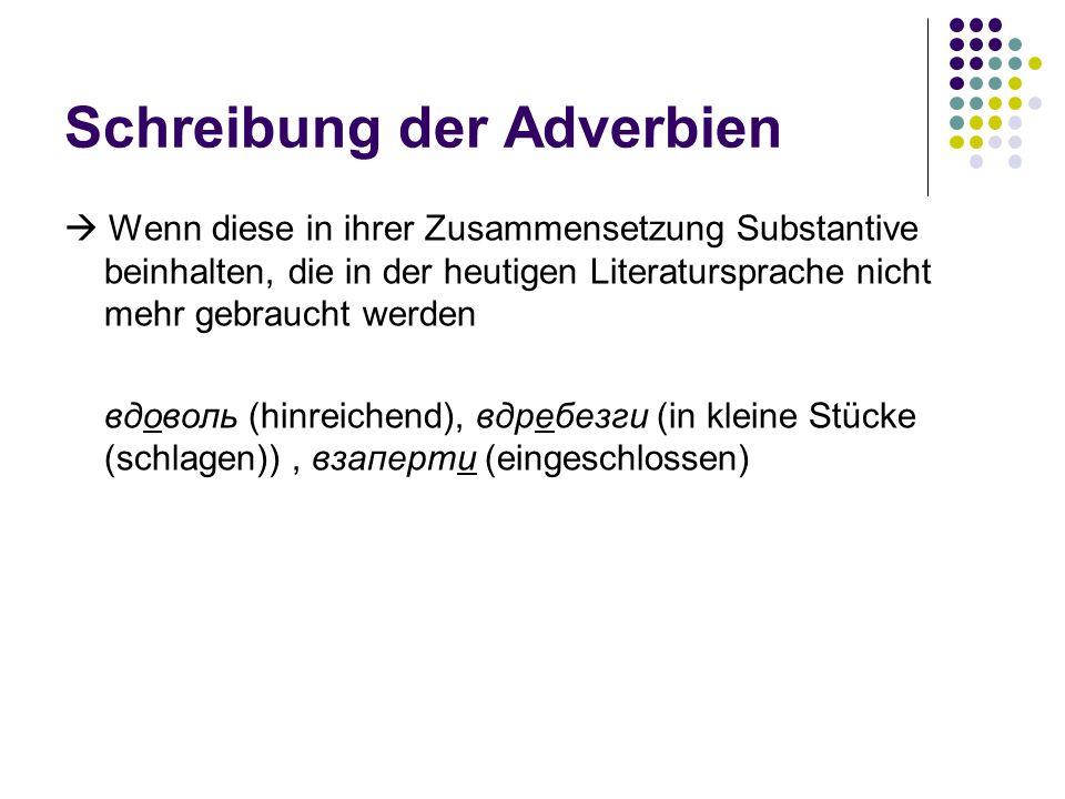 Schreibung der Adverbien Wenn diese in ihrer Zusammensetzung Substantive beinhalten, die in der heutigen Literatursprache nicht mehr gebraucht werden