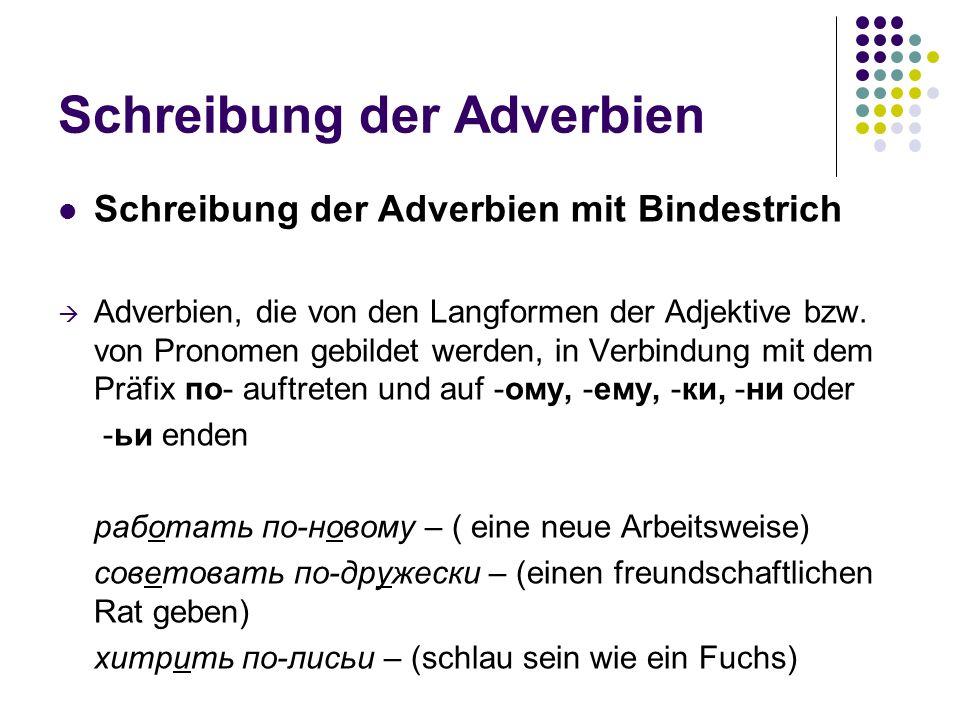 Schreibung der Adverbien Schreibung der Adverbien mit Bindestrich Adverbien, die von den Langformen der Adjektive bzw. von Pronomen gebildet werden, i