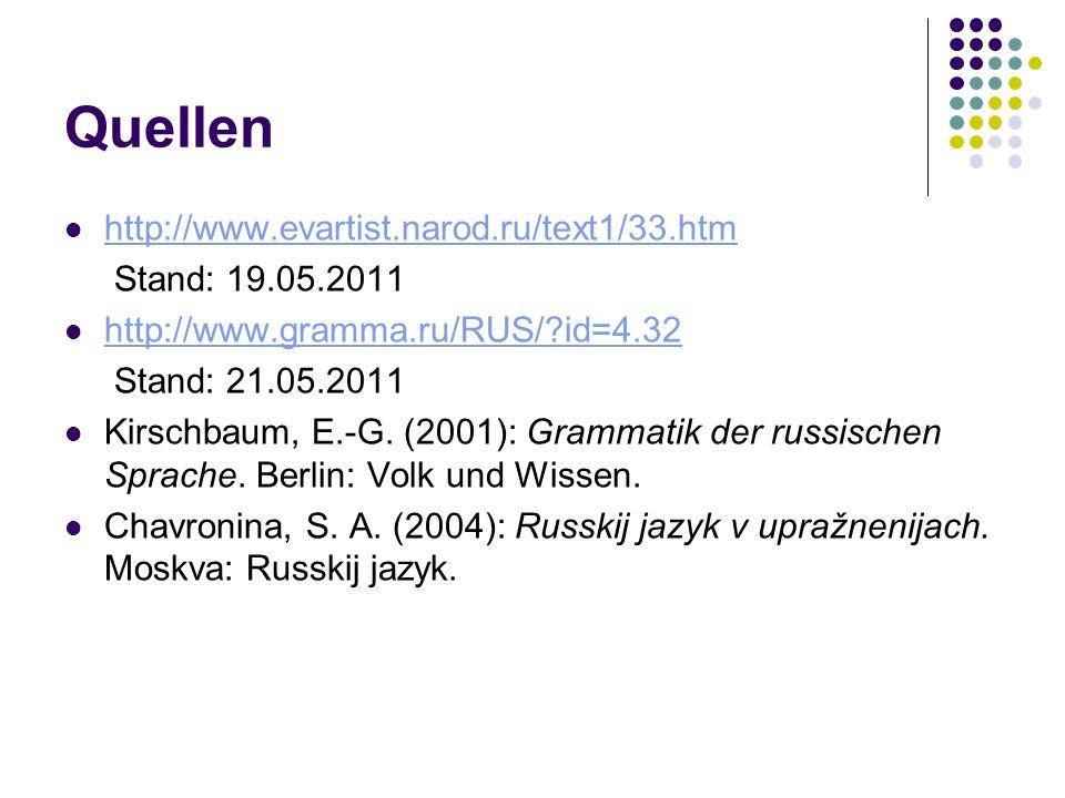 Quellen http://www.evartist.narod.ru/text1/33.htm Stand: 19.05.2011 http://www.gramma.ru/RUS/?id=4.32 Stand: 21.05.2011 Kirschbaum, E.-G. (2001): Gram