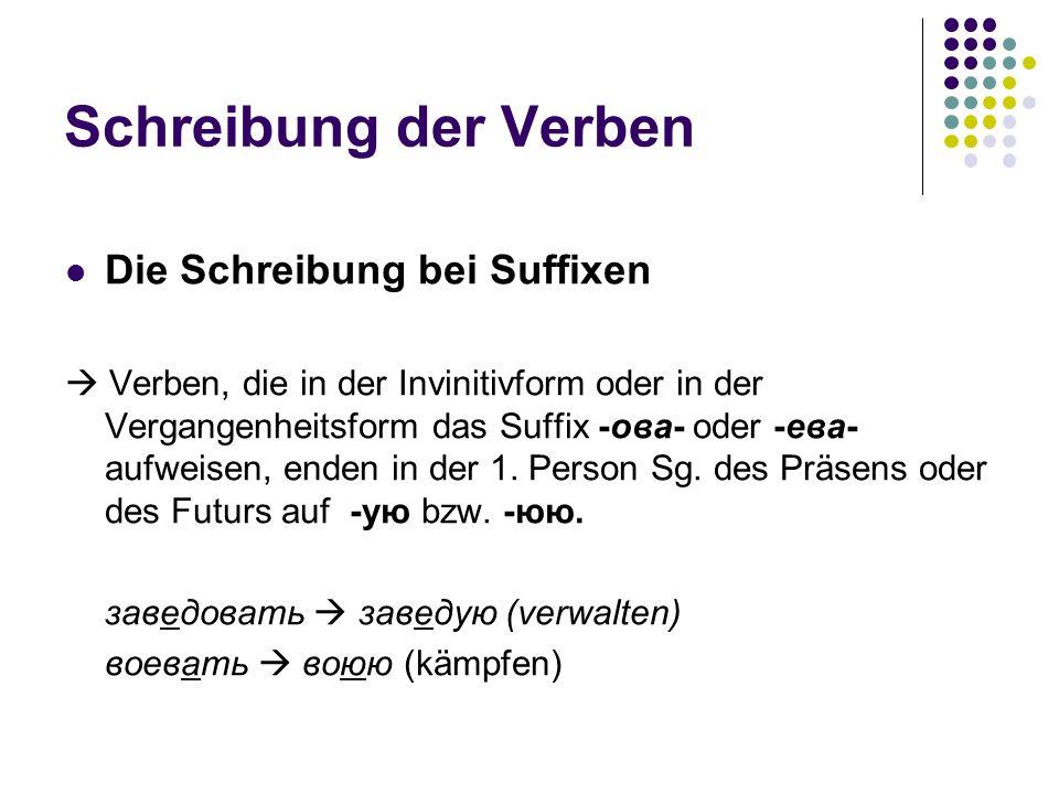 Schreibung der Verben Die Schreibung bei Suffixen Verben, die in der Invinitivform oder in der Vergangenheitsform das Suffix -ова- oder -ева- aufweise