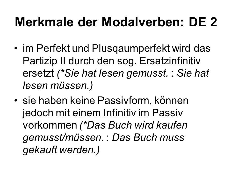Merkmale der Modalverben: DE 2 im Perfekt und Plusqaumperfekt wird das Partizip II durch den sog. Ersatzinfinitiv ersetzt (*Sie hat lesen gemusst. : S