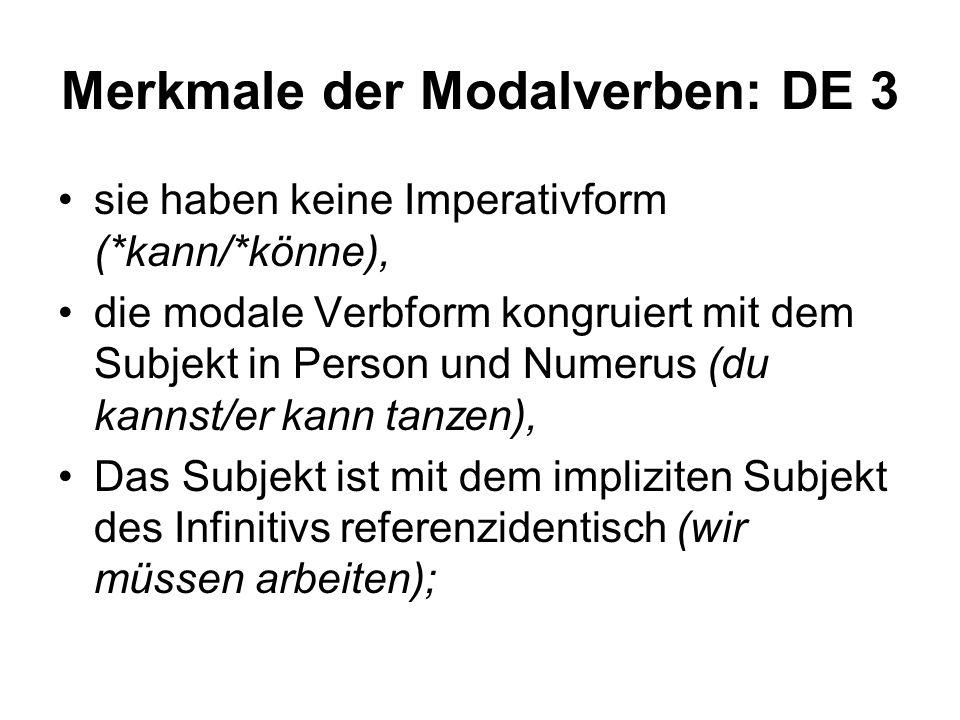 Merkmale der Modalverben: DE 3 sie haben keine Imperativform (*kann/*könne), die modale Verbform kongruiert mit dem Subjekt in Person und Numerus (du