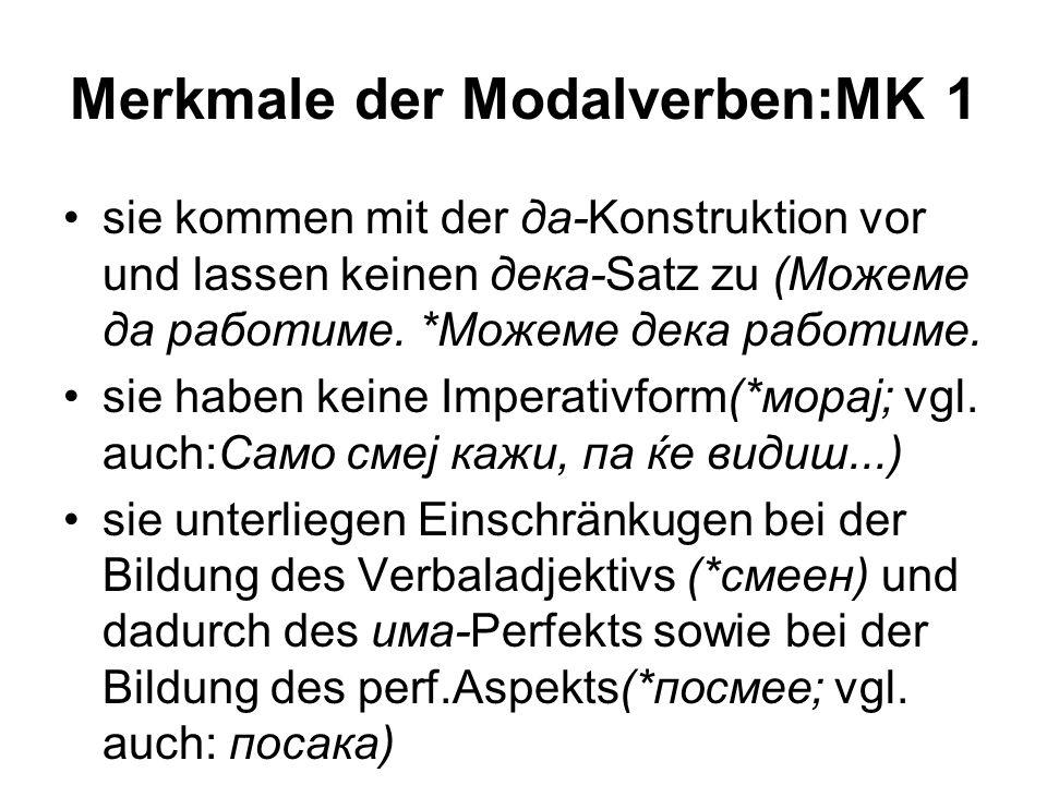 Merkmale der Modalverben:MK 1 sie kommen mit der да-Konstruktion vor und lassen keinen дека-Satz zu (Можеме да работиме. *Можеме дека работиме. sie ha