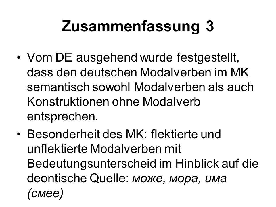 Zusammenfassung 3 Vom DE ausgehend wurde festgestellt, dass den deutschen Modalverben im MK semantisch sowohl Modalverben als auch Konstruktionen ohne